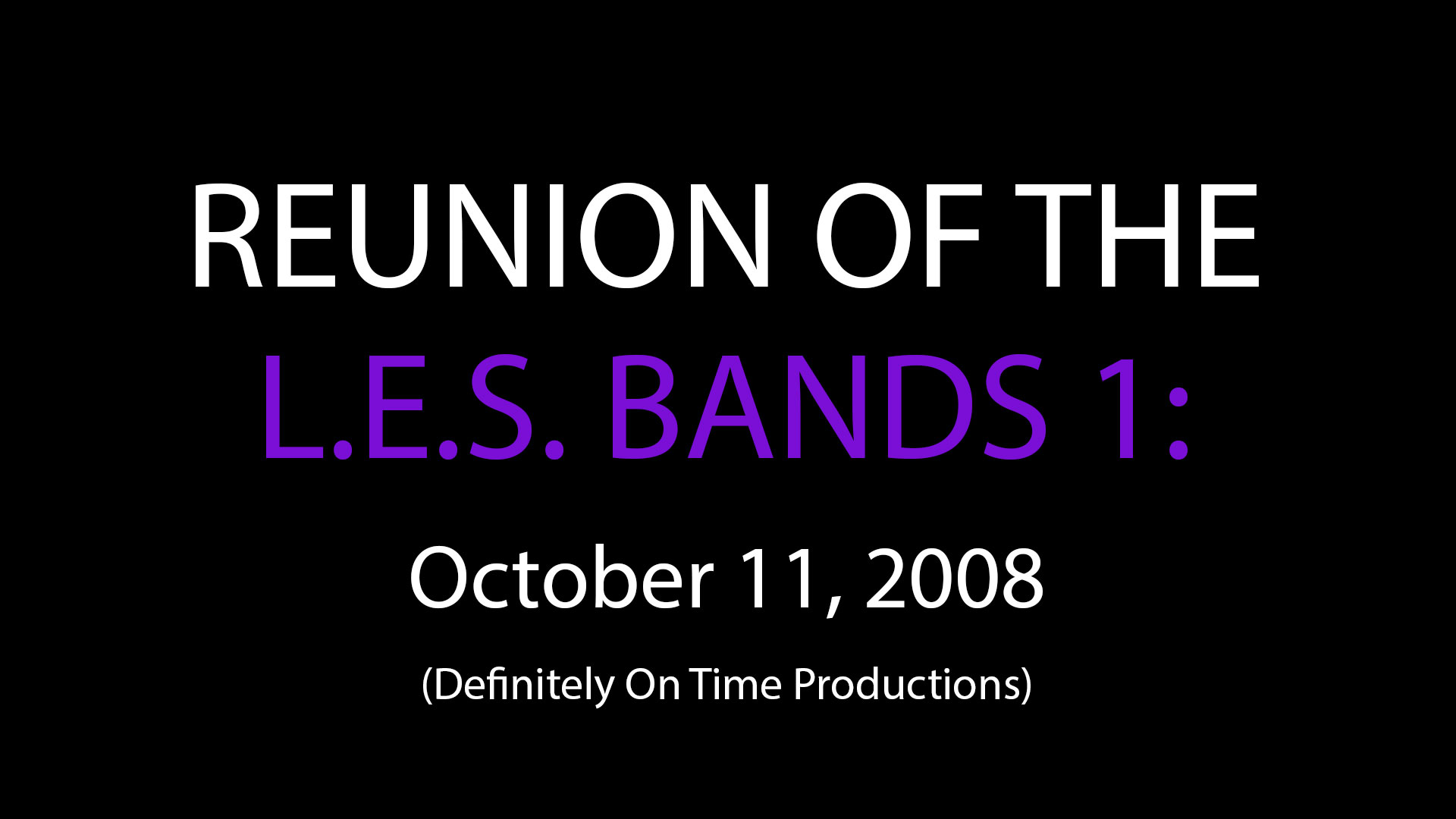 Reunion of the L.E.S Bands 1: 2008